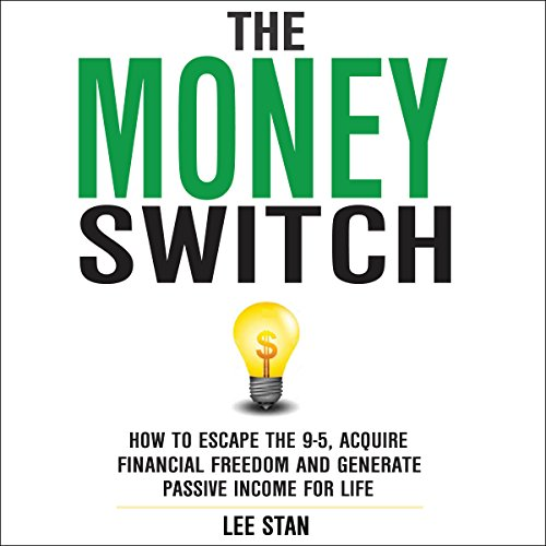 The Money Switch     How to Escape the 9-5, Acquire Financial Freedom, and Generate Passive Income for Life              De :                                                                                                                                 Lee Stan                               Lu par :                                                                                                                                 Michael Whalen                      Durée : 3 h et 24 min     Pas de notations     Global 0,0