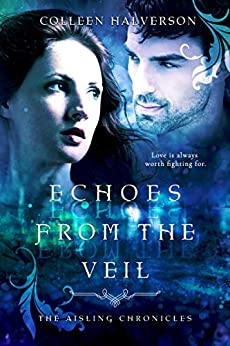 Echoes from the Veil (Aisling Chronicles Book 3) by [Colleen Halverson]