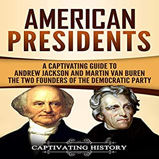American Presidents     A Captivating Guide to Andrew Jackson and Martin Van Buren - The Two Founders of the Democratic Party              By:                                                                                                                                 Captivating History                               Narrated by:                                                                                                                                 Duke Holm                      Length: 3 hrs and 58 mins     4 ratings     Overall 5.0