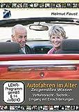 Autofahren im Alter - Zeitgemäßes Wissen: Verkehrsrecht - Technik - Umgang mit Einschränkungen