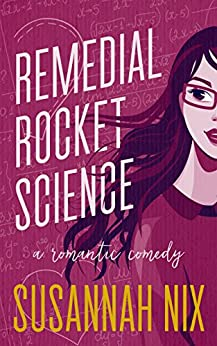 Remedial Rocket Science: A Romantic Comedy (Chemistry Lessons Book 1) by [Susannah Nix]