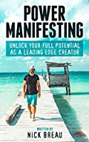 Power Manifesting: Unlock Your Full Potential as a Leading Edge Creator (English Edition)