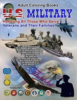 Adult Coloring Books: U. S. Military, Honoring All Those Who Serve, Veterans and: 65 Grayscale Photos to Color of soldiers, Army, Navy, Air Force, ... Vehicles, Planes, Ships, Weapons and More