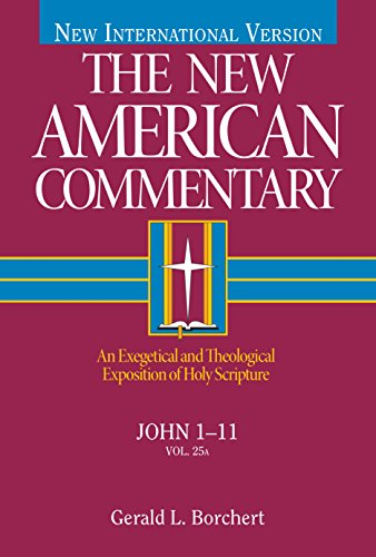 John 1-11: An Exegetical and Theological Exposition of Holy Scripture (The New American Commentary)