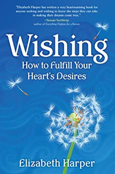 Wishing: How to Fulfill Your Heart's Desires by [Elizabeth Harper]