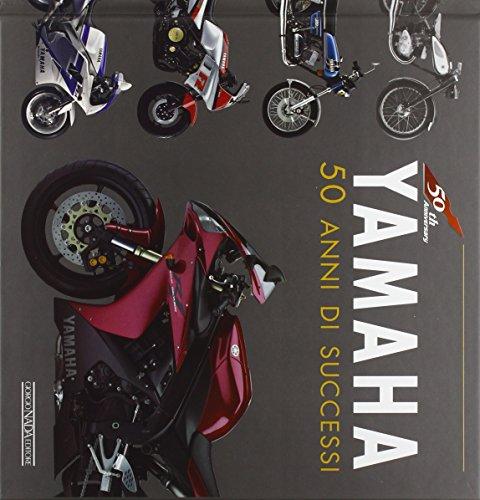 Yamaha. 50 anni di successi. Ediz. illustrata