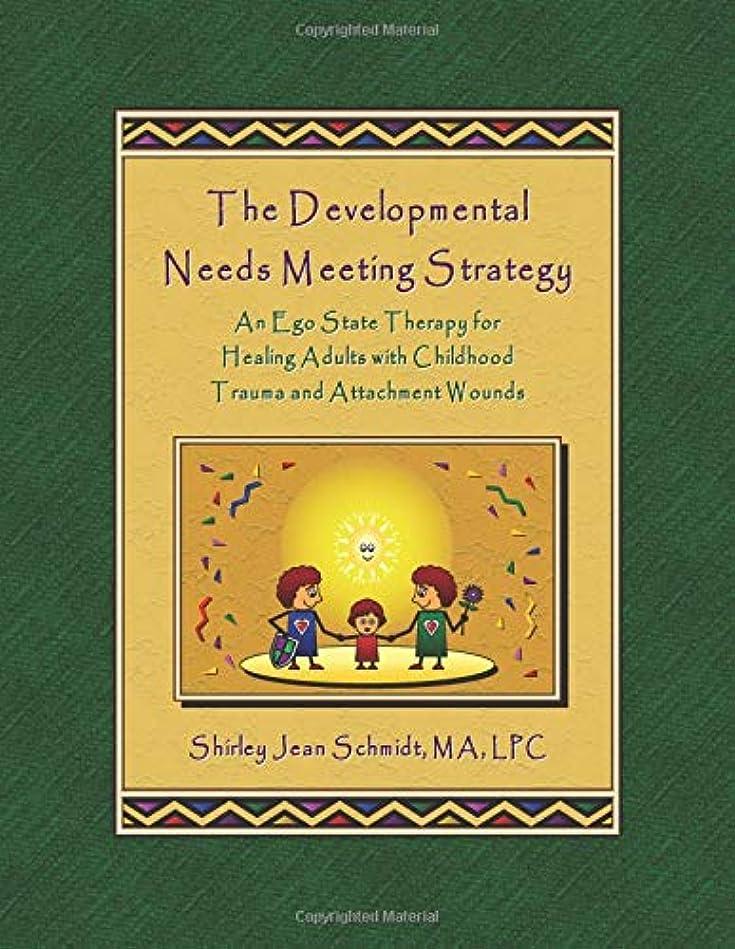 スペシャリスト排泄するオーガニックThe Developmental Needs Meeting Strategy: An Ego State Therapy for Healing Adults with Childhood Trauma and Attachment Wounds