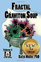 Fractal Graviton Soup: The Expansions (God's TOE) (Volume 6)