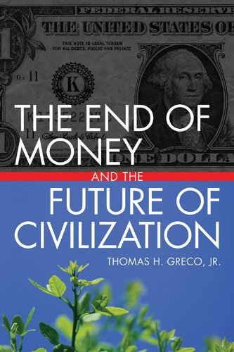 The End of Money and the Future of Civilization (English Edition)