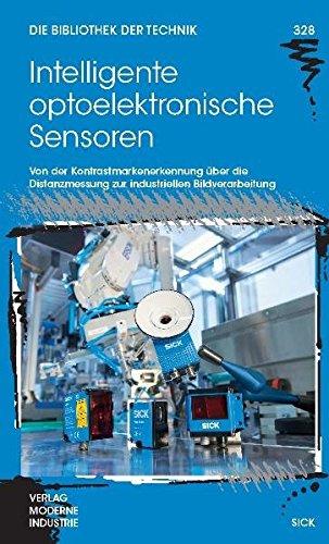 Intelligente optoelektronische Sensoren: Von der Kontrastmarkenerkennung über die Distanzmessung zur industriellen Bildverarbeitung (Die Bibliothek der Technik (BT))