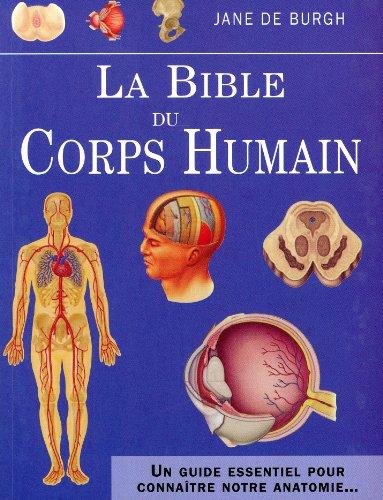 La bible du corps humain : Un guide essentiel pour connaître notre anatomie...