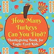 How Many Turkeys Can You Find? Thanksgiving Book for Eagle-Eyed Kids: Fun Interactive Counting Game Book for Young Kids to Celebrate Thanksgiving this ... Toddlers Kindergarteners and Young Children)
