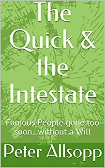 [Peter Allsopp]のThe Quick & the Intestate: Famous People gone too soon...without a Will (English Edition)