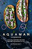 Aquaman Cookbook: The Sea-Inspired Recipes for The Aquaman In You (English Edition)