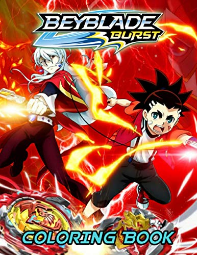 Beyblade Burst Coloring Book: High-Quality Coloring Book With Unique Designs Of Beyblade Burst To Unleash Your Artistic Potential, Have Fun And Leave All Your Stress Behind