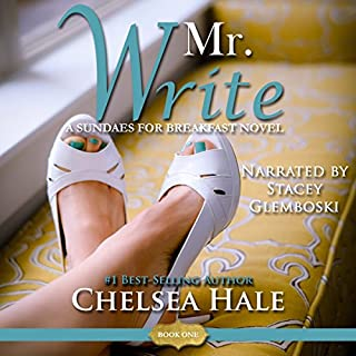 Mr. Write     Sundaes for Breakfast, Book 1              By:                                                                                                                                 Chelsea Hale                               Narrated by:                                                                                                                                 Stacey Glemboski                      Length: 6 hrs and 19 mins     29 ratings     Overall 4.8