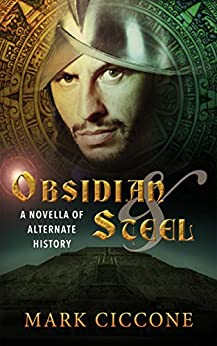 Obsidian and Steel: A Novella of Alternate History by [Mark Ciccone, Ryan Anderson]