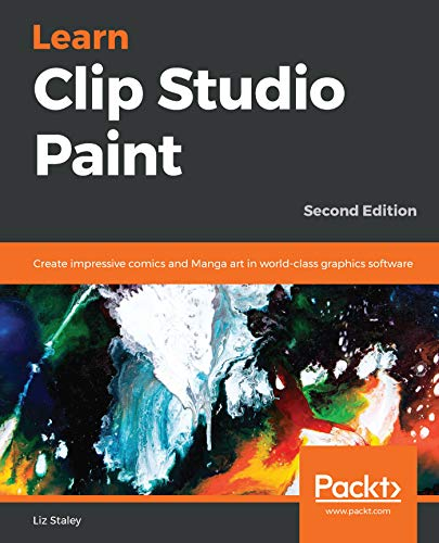 Learn Clip Studio Paint: Create impressive comics and Manga art in world-class graphics software, 2nd Edition (English Edition)