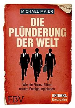 Die Plünderung der Welt  Wie die Finanz-Eliten unsere Enteignung planen  German Edition