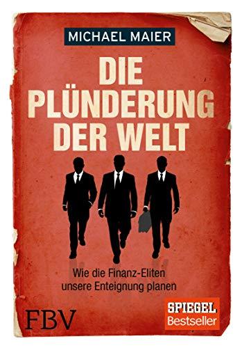 Die Plünderung der Welt: Wie die Finanz-Eliten unsere Enteignung planen