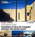 Capturing Light: Vorhandenes Licht in der Fotografie einfangen und optimal nutzen (mitp Edition ProfiFoto)