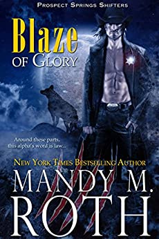 Blaze of Glory (Prospect Springs Shifters Book 1) by [Mandy M. Roth]