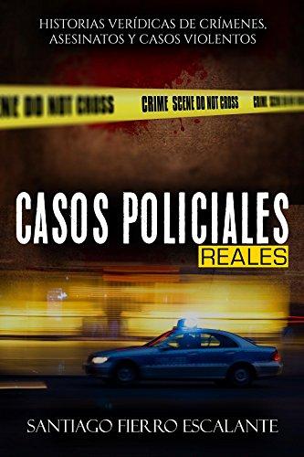 Casos Policiales Reales: Historias verídicas de crímenes, asesinatos y casos violentos eBook: Fierro Escalante, Santiago: Amazon.es: Tienda Kindle