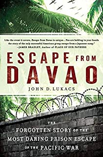Escape From Davao: The Forgotten Story of the Most Daring Prison Break of the Pacific War by Lukacs, John D. (2011) Paperback