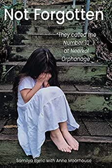 [Samilya Bjelic, Anne Moorhouse]のNot Forgotten: They called me Number 10 at Neerkol Orphanage (English Edition)