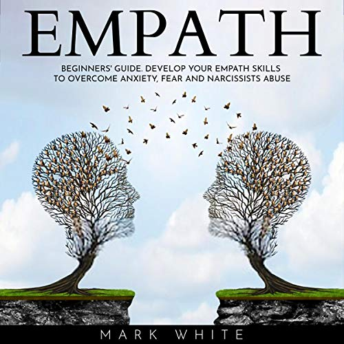 Empath Beginners' Guide: Develop Your Empath Skills to Overcome Anxiety, Fear and Narcissists Abuse cover art