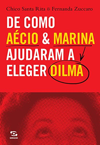 De Como Aécio & Marina Ajudaram a Eleger Dilma