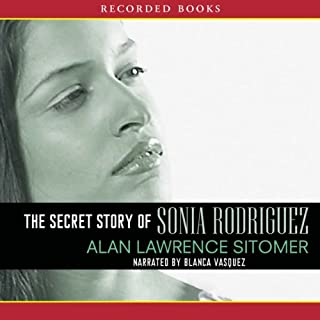 The Secret Story of Sonia Rodriquez                   By:                                                                                                                                 Alan Sitomer                               Narrated by:                                                                                                                                 Blanca Vasquez                      Length: 7 hrs and 25 mins     17 ratings     Overall 3.9
