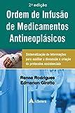 Ordem de Infusão de Medicamentos Antineoplásicos: Sistematização de Informações para Auxiliar a Discussão e Criação de Protocolos Assistenciais
