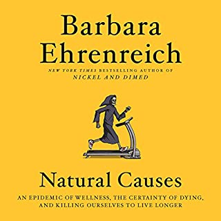 Natural Causes                   By:                                                                                                                                 Barbara Ehrenreich                               Narrated by:                                                                                                                                 Joyce Bean                      Length: 6 hrs and 53 mins     207 ratings     Overall 3.8