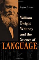 William Dwight Whitney And The Science Of Language (Johns Hopkins University Studies in Historical & Political Science)