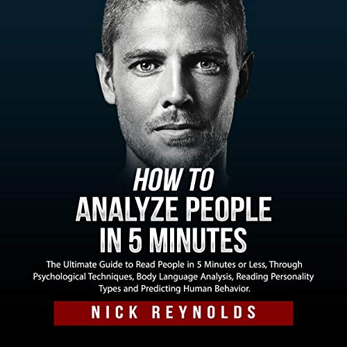 How to Analyze People in 5 Minutes: The Ultimate Guide to Read People in 5 Minutes or Less. Through Psychological Techniques, Body Language Analysis and Reading Personality Types                   By:                                                                                                                                 Nick Reynolds                               Narrated by:                                                                                                                                 Robert Plank                      Length: 1 hr and 15 mins     Not rated yet     Overall 0.0