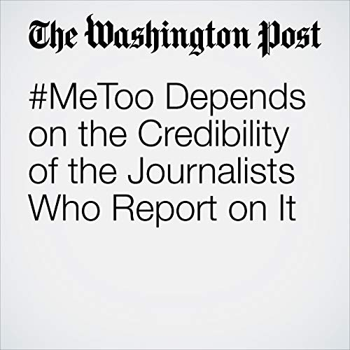 #MeToo Depends on the Credibility of the Journalists Who Report on It copertina