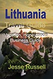 Lithuania Travel Guide: Vacation, Honeymoon Business Guide