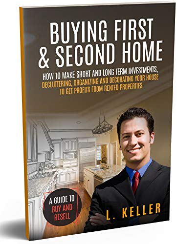 BUYING FIRST & SECOND HOME: How to make short and long term investments, DECLUTTERING, ORGANIZING AND DECORATING YOUR HOUSE to get profits from rented ... business investments) (English Edition)