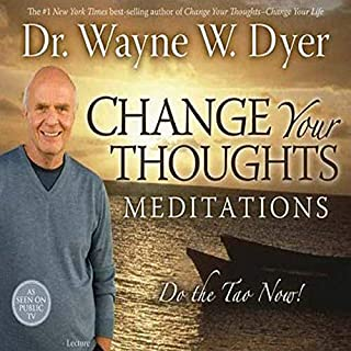 Change Your Thoughts Meditations     Do the Tao Now!              By:                                                                                                                                 Dr. Wayne W. Dyer                               Narrated by:                                                                                                                                 Dr. Wayne W. Dyer                      Length: 1 hr and 18 mins     1 rating     Overall 5.0