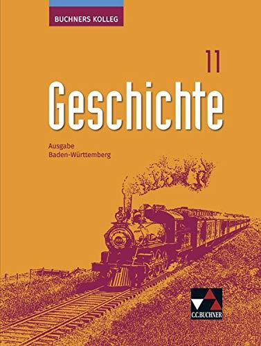 Buchners Kolleg Geschichte – Ausgabe Baden-Württemberg / Buchners Kolleg Geschichte BW 11: Unterrichtswerk für die Oberstufe: Lehrbuch (Buchners ... Unterrichtswerk für die Oberstufe)
