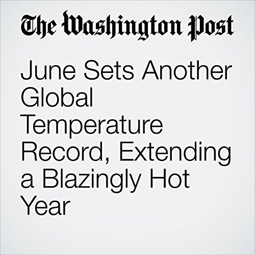 June Sets Another Global Temperature Record, Extending a Blazingly Hot Year audiobook cover art