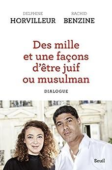 Des mille et une façons d'être juif ou musulman - Dialogue (Sciences humaines (H.C.)) par [Delphine Horvilleur, Rachid Benzine]