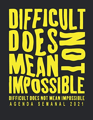 Difficult Does Not Mean Impossible: Agenda Mensual 2021, Agenda Semanal + Organizador, Tamaño 21x28 cm, dos páginas por semana...