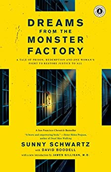 Dreams from the Monster Factory: A Tale of Prison, Redemption, and One Woman's Fight to Restore Justice to All by [Sunny Schwartz]