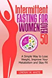 Intermittent fasting for women over 50: A simple way to lose weight, improve your metabolism and stay fit