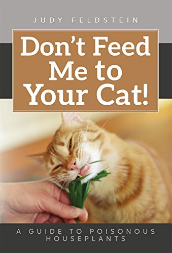 Don't Feed Me to Your Cat!: A Guide to Poisonous Houseplants (English Edition)