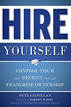 Hire Yourself: Control Your Own Destiny Through Franchise Ownership by [Pete Gilfillan]