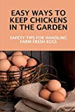 Easy Ways To Keep Chickens In The Garden: Safety Tips For Handling Farm Fresh Eggs: How To Take Care Of A Baby Chick At Home