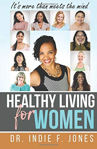 Compare Textbook Prices for Healthy Living for Women: It's more than meets the mind  ISBN 9781722115685 by Jones, Dr. Indie F.